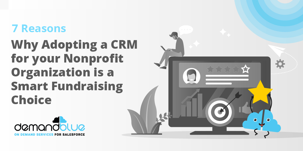 7 Reasons Why Adopting a CRM for your Nonprofit Organization is a Smart Fundraising Choice