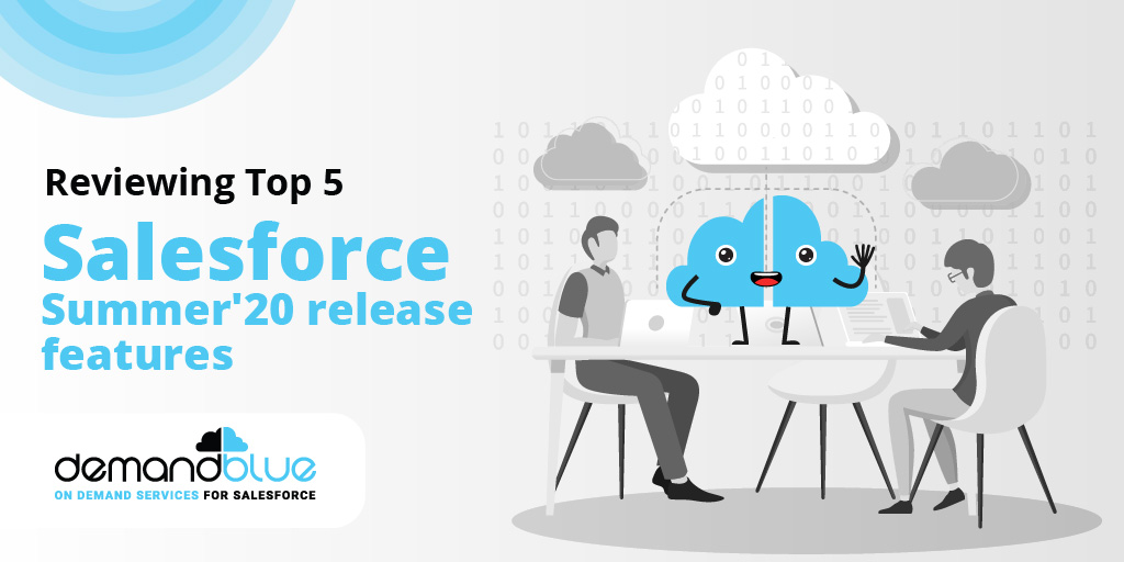 Top 5 Salesforce Summer '20 release features that skyrocket productivity