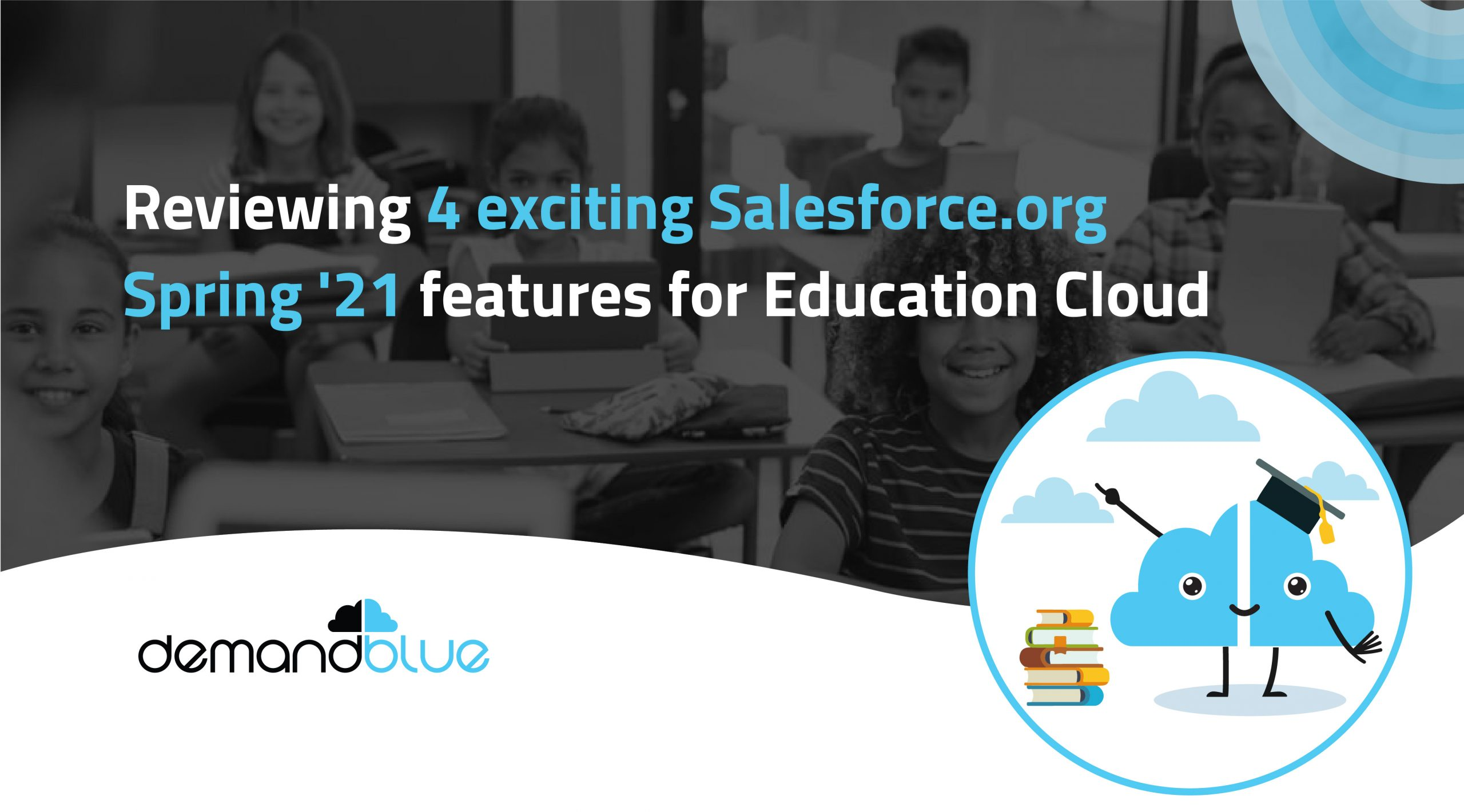 Reviewing 4 exciting Salesforce.org Spring '21 features for Education Cloud
