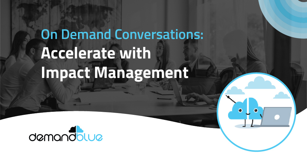 On Demand Conversations: Accelerate with Impact Management
