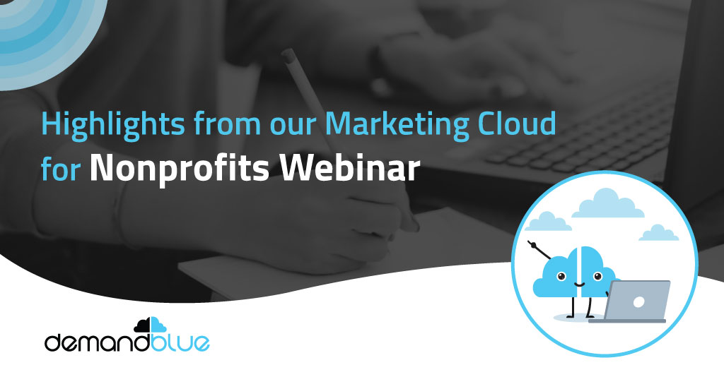 Highlights from our Marketing Cloud for Nonprofits Webinar